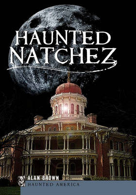 Haunted Natchez by Alan Brown