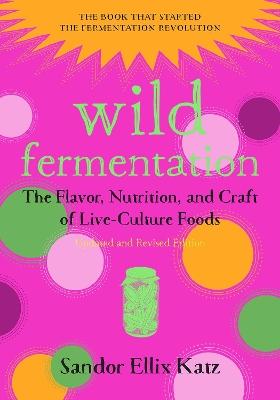 Wild Fermentation by Sandor Ellix Katz