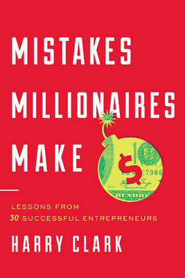 Mistakes Millionaires Make by Harry Clark