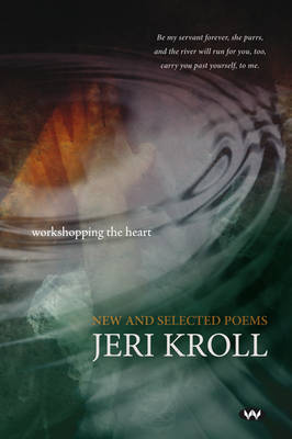 Workshopping the Heart by Jeri Kroll