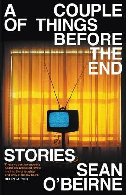 A Couple of Things Before the End: Stories by Sean O'Beirne