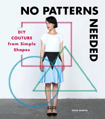 No Patterns Needed: DIY Couture from Simple Shapes by Rosie Martin