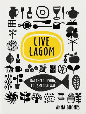 Live Lagom: Balanced Living, The Swedish Way by Anna Brones