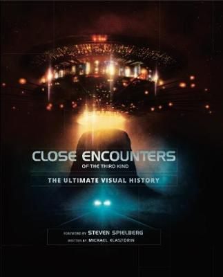 Close Encounters of the Third Kind the Ultimate Visual History by Michael Klastorin