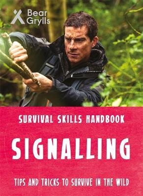 Bear Grylls Survival Skills: Signalling by Bear Grylls