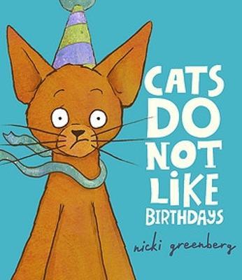 Cats Do Not Like Birthdays by Nicki Greenberg