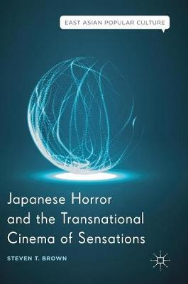 Japanese Horror and the Transnational Cinema of Sensations by Steven T. Brown