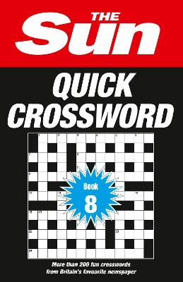 The Sun Quick Crossword Book 8: 200 fun crosswords from Britain's favourite newspaper (The Sun Puzzle Books) by The Sun