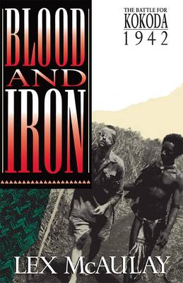Blood and iron: The Battle for Kokoda 1942 by Lex McAuley