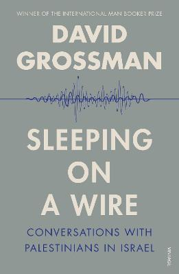 Sleeping on a Wire: Conversations with Palestinians in Israel by David Grossman