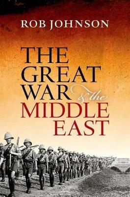 Great War and the Middle East by Rob Johnson