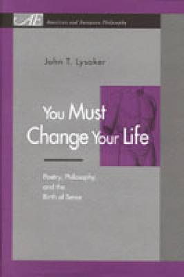 You Must Change Your Life by John T. Lysaker