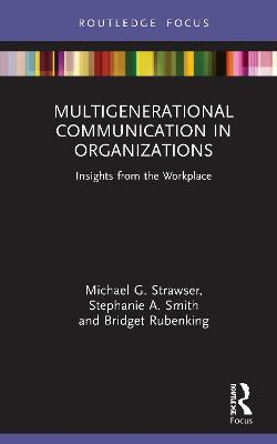 Multigenerational Communication in Organizations: Insights from the Workplace by Michael G. Strawser
