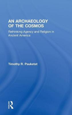 An Archaeology of the Cosmos by Timothy R. Pauketat