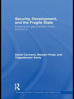 Security, Development and the Fragile State: Bridging the Gap between Theory and Policy by David Carment