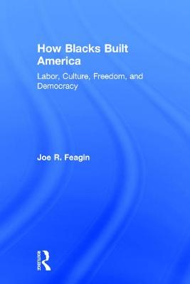 How Blacks Built America by Joe Feagin