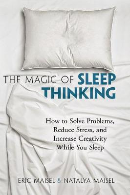 Magic of Sleep Thinking by Eric Maisel