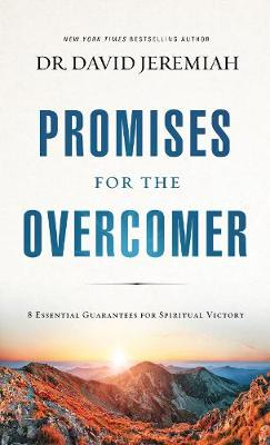Promises for the Overcomer: 8 Essential Guarantees for Spiritual Victory by David Jeremiah