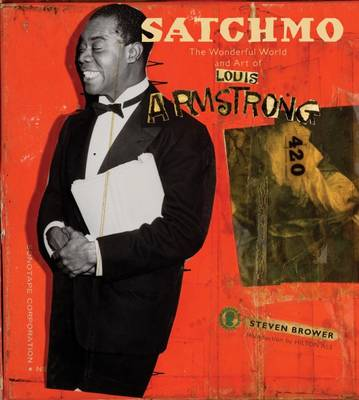 Satchmo: Wonderful World and Art of Louis Armstrong by Steven Brower