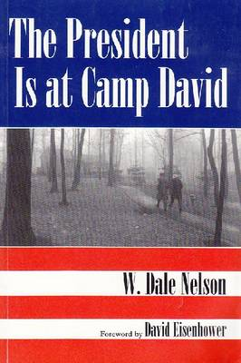President Is At Camp David by W. Dale Nelson