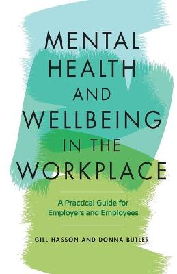 Mental Health and Wellbeing in the Workplace: A Practical Guide for Employers and Employees by Gill Hasson