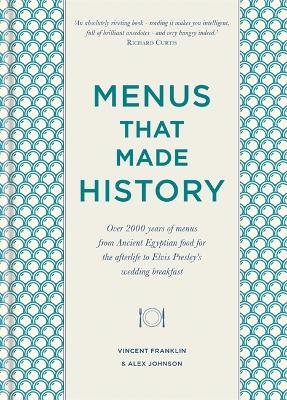 Menus that Made History: Over 2000 years of menus from Ancient Egyptian food for the afterlife to Elvis Presley's wedding breakfast by Alex Johnson