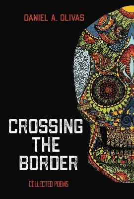 Crossing the Border by Daniel Olivas