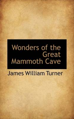 Wonders of the Great Mammoth Cave by James William Turner