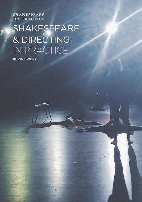 Shakespeare and Directing in Practice by Kevin Ewert