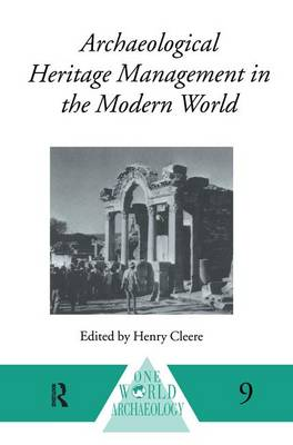 Archaeological Heritage Management in the Modern World by Henry Cleere