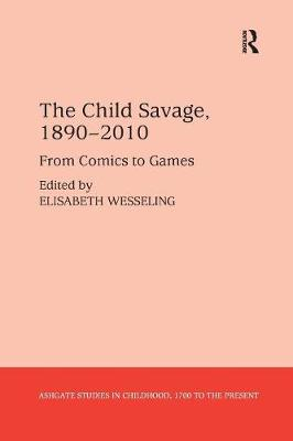 The Child Savage, 1890-2010: From Comics to Games by Elisabeth Wesseling
