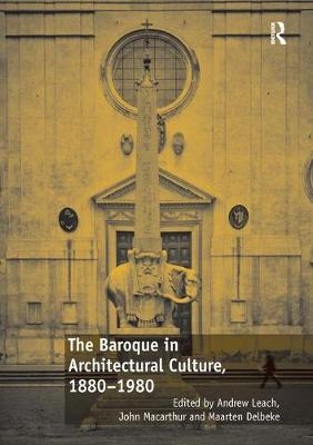 The Baroque in Architectural Culture, 1880-1980 by Andrew Leach