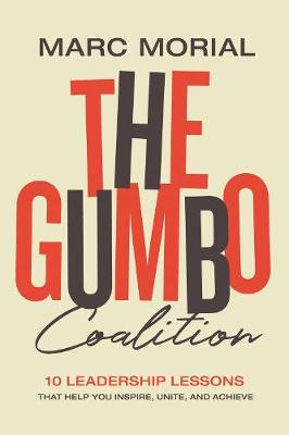 The Gumbo Coalition: 10 Leadership Lessons That Help You Inspire, Unite, and Achieve by Marc Morial