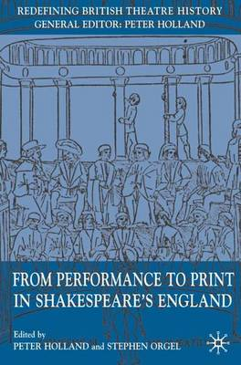 From Performance to Print in Shakespeare's England by Peter Holland