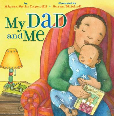 My Dad and Me by Alyssa Satin Capucilli