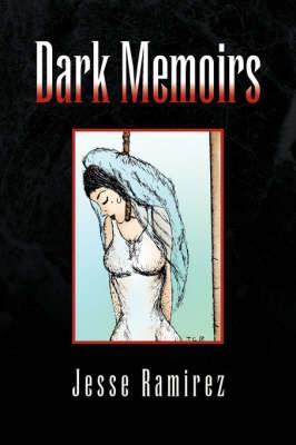 Dark Memoirs by Jesse Ramirez