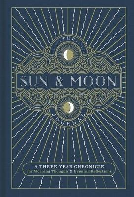 The Sun & Moon Journal: A Three-Year Chronicle for Morning Thoughts & Evening Reflections by Sterling Publishing Company