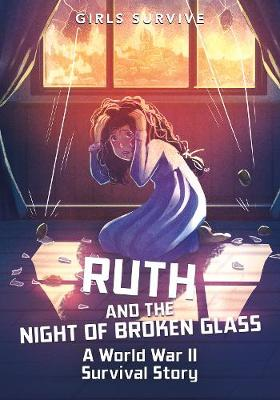 Ruth and the Night of Broken Glass: A World War II Survival Story by Emma Carlson Berne