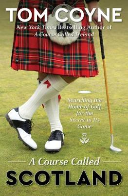 Course Called Scotland by Tom Coyne