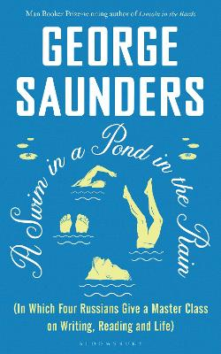 A Swim in a Pond in the Rain: From the Man Booker Prize-winning, New York Times-bestselling author of Lincoln in the Bardo by George Saunders