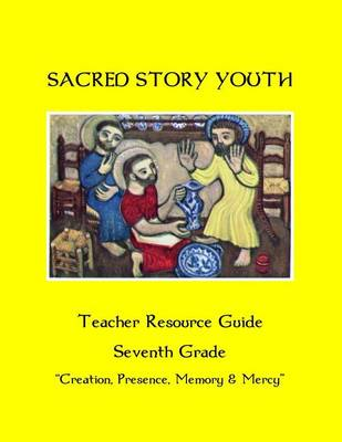 Sacred Story Youth Teacher Resource Guide Seventh Grade by Fr William M Watson S J
