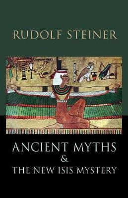 Ancient Myths and the New Isis Mystery: Revised 2nd Edition (Cw 180) by Rudolf Steiner