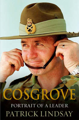 Cosgrove: Portrait of a Leader by Patrick Lindsay