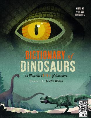 Dictionary of Dinosaurs: an illustrated A to Z of every dinosaur ever discovered by Dieter Braun