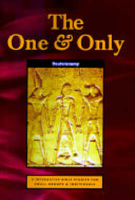 The (IBS) One and Only: Deuteronomy - Eight Interactive Bible Studies for Small Groups by Byron Smith
