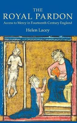 The Royal Pardon: Access to Mercy in Fourteenth-Century England by Helen Lacey