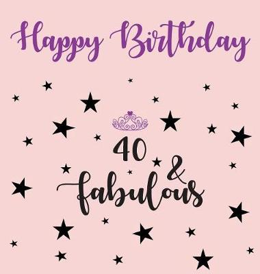 Happy 40 Birthday Party Guest Book (Girl), Birthday Guest Book, Keepsake, Birthday Gift, Wishes, Gift Log, 40 & Fabulous, Comments and Memories. by Lollys Publishing