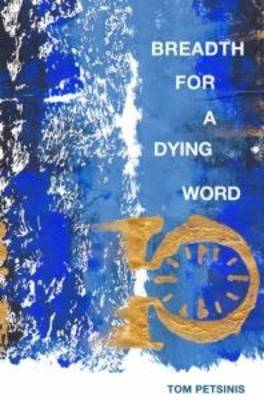 Breadth for a Dying Word by Tom Petsinis