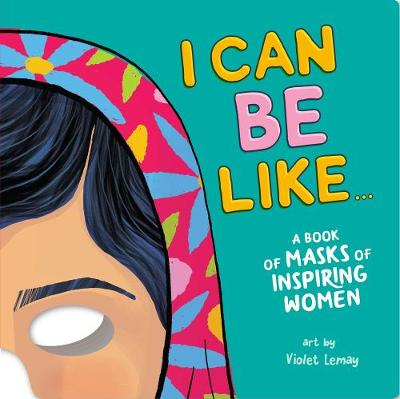 I Can Be Like . . . A Book of Masks of Inspiring Women by Violet Duopress Labs