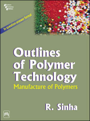Outlines of Polymer Technology by R. Sinha